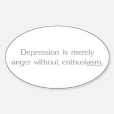 Depression is merely anger wi Oval Decal