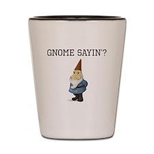 Gnome Sayin? Shot Glass