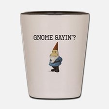 Gnome Sayin? Shot Glass