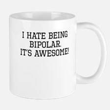 I Hate Being Bipolar Its Awesome Mugs