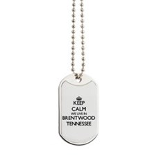 Keep calm we live in Brentwood Tennessee Dog Tags
