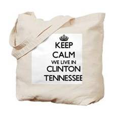 Keep calm we live in Clinton Tennessee Tote Bag