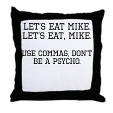 Use Commas, Dont Be A Psycho Throw Pillow