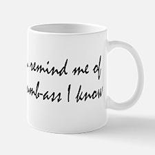 You remind me... Mug