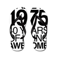 Made in 1975, 40 Years of Being Awesome Flip Flops