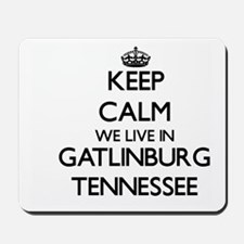 Keep calm we live in Gatlinburg Tennesse Mousepad