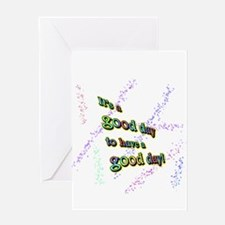 It's a good day to have a good day Greeting Cards