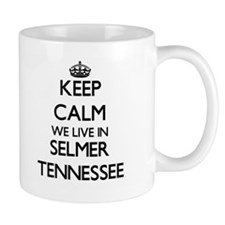 Keep calm we live in Selmer Tennessee Mugs
