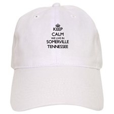 Keep calm we live in Somerville Tennessee Baseball Cap