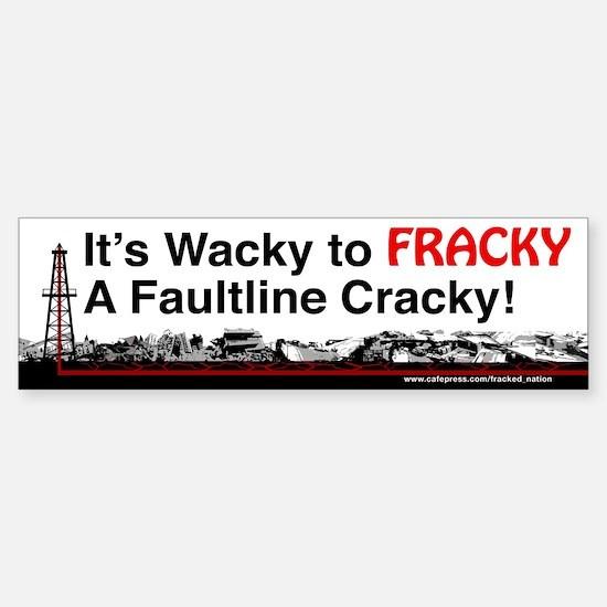 Its Wacky to FRACKY A Faultline Cracky Bumper Stic