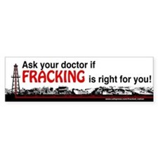 Ask Your Doctor if Fracking Is Right For You! Bump