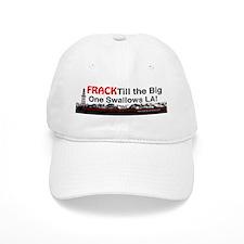 Frack Till the Big One Swallows LA Baseball Baseball Cap
