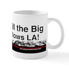 Frack Till the Big One Swallows LA Mugs
