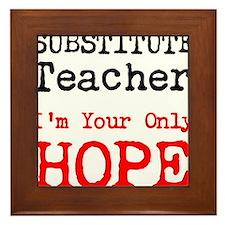 Substitute Teacher Im Your Only Hope Framed Tile