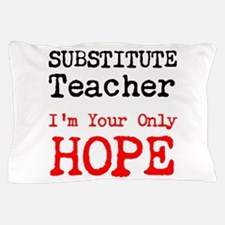 Substitute Teacher Im Your Only Hope Pillow Case