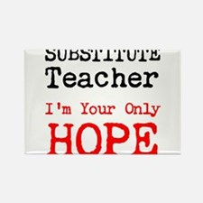 Substitute Teacher Im Your Only Hope Magnets