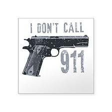 """I don't call 911 Square Sticker 3"""" x 3"""""""