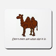 CAMEL - Don't even ask what day it is Mousepad