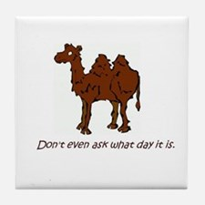 CAMEL - Don't even ask what day it is Tile Coaster