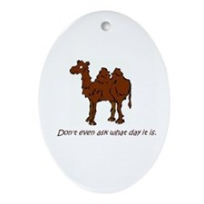CAMEL - Don't even ask what day it Ornament (Oval)