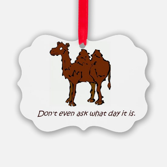 CAMEL - Don't even ask what day i Ornament