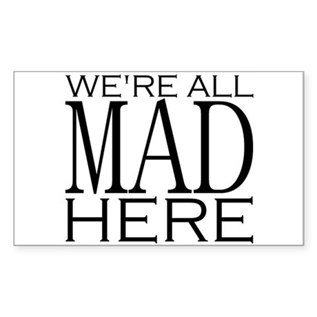 We're All Mad Here Rectangle Sticker