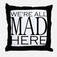 We're All Mad Here Throw Pillow