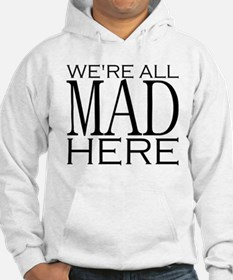 We're All Mad Here Hoodie Sweatshirt