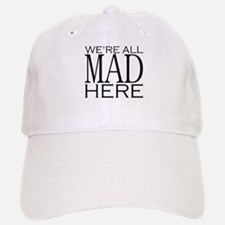 We're All Mad Here Baseball Baseball Cap