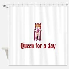 Queen For A Day Shower Curtain