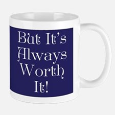Always Worth It Mug Mugs
