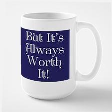Always Worth It Large Mug Mugs