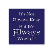 "Always Worth It Square Sticker 3"" x 3"""