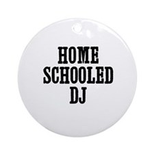 home schooled DJ Ornament (Round)
