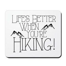 Life's Better when You're Hiking Mousepad