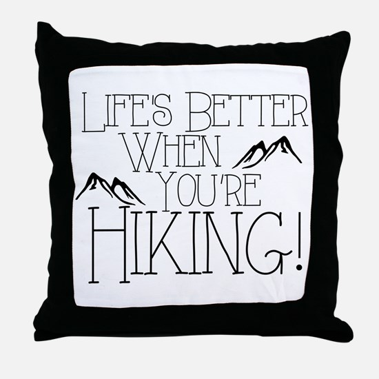 Life's Better when You're Hiking Throw Pillow