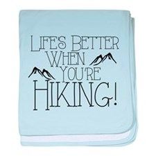 Life's Better when You're Hiking baby blanket