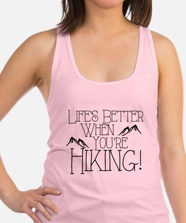 Life's Better when You're Hiking Racerback Tank To