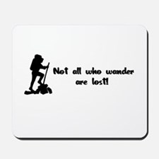 Not All Who Wander Are Lost Mousepad