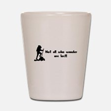 Not All Who Wander Are Lost Shot Glass