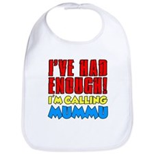 Had Enough Calling Mummu Bib