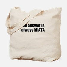 The answer is always MIATA Tote Bag