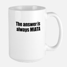 The answer is always MIATA Mugs