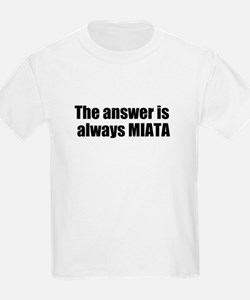 The answer is always MIATA T-Shirt