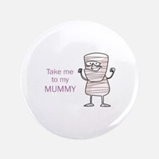 """TAKE ME TO MUMMY 3.5"""" Button (100 pack)"""