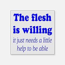 "FLESH IS WILLING Square Sticker 3"" x 3"""