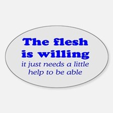 FLESH IS WILLING Sticker (Oval)