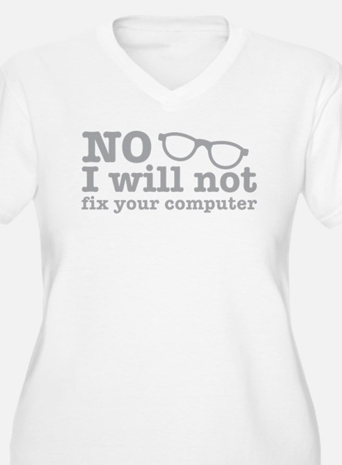 No I will not fix your computer Plus Size T-Shirt