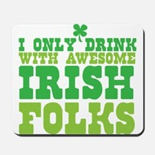 I only drink with AWESOME IRISH folks! Mousepad