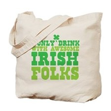 I only drink with AWESOME IRISH folks! Tote Bag